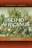 img - for Scipio Africanus Romes Greatest General by Gabriel, Richard A. [Potomac Books Inc.,2008] (Hardcover) book / textbook / text book