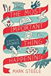 The Most Important Thing Happening: A Novel in Stories