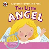 This Little Angel: Ladybird Touch and Feel (Little Touch & Feel)
