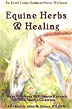 Equine Herbs & Healing: An Earth Lodge Guide to Horse Wellness