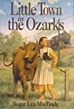 Little Town in the Ozarks (Little House the Rose Years (Prebound)) (0060249773) by MacBride, Roger Lea