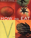 How to Eat: The Pleasures and Principles of Good Food (0471348309) by Nigella Lawson