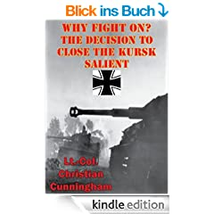 Why Fight On? The Decision to Close the Kursk Salient (English Edition)