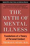 The Myth of Mental Illness: Foundations of a Theory of Personal Conduct by Thomas S. Szasz