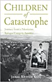 Jamal Kanj Children of Catastrophe: Journey from a Palestinian Refugee Camp to America