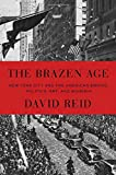 img - for The Brazen Age: New York City and the American Empire: Politics, Art, and Bohemia book / textbook / text book