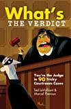 What's The Verdict?: You're the Judge in 90 Tricky Courtroom Quizzes (0806974664) by Ted LeValliant