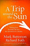 Mark Batterson A Trip Around the Sun: Turning Your Everyday Life Into the Adventure of a Lifetime