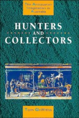 Hunters and Collectors: The Antiquarian Imagination in Australia (Studies in Australian History)