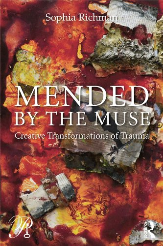 Sophia Richman - Mended by the Muse: Creative Transformations of Trauma (Psychoanalysis in a New Key Book Series)