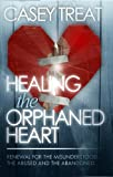 Healing the Orphaned Heart: Renewal for the Misunderstood, the Abused, and Abandoned (1577944518) by Casey Treat