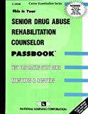 Senior Drug Abuse Rehabilitation Counselor(Passbooks) (Career Examination Passbooks)