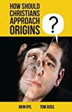 img - for How Should Christians Approach Origins? by John Byl (2015-10-29) book / textbook / text book