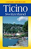 Switzerland the Ticino Visitor G (Landmark Visitor Guide)
