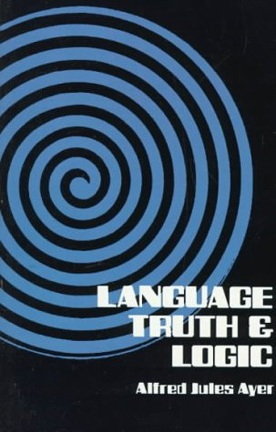 Language, Truth and Logic, Alfred J. Ayer, Sir Alfred Jules Ayer