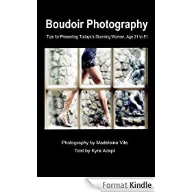 Boudoir Photography: Tips for Presenting Today's Stunning Women, aged 21 to 81 (English Edition)