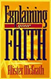 Explaining Your Faith (0801057280) by Alister E. McGrath