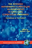 The Intended Mathematics Curriculum as Represented in State-Level Curriculum Standards: Consensus or Confusion? (PB) (Research in Mathematics Education)