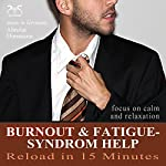 Burnout & Fatigue - Syndrome Help (Reload in 15 Minutes): Focus on calm and relaxation | Franziska Diesmann