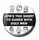 Official Merchandise Mini Button Badge - Life'S Too Short To Dance With Ugly