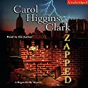 Zapped: A Regan Reilly Mystery Audiobook by Carol Higgins Clark Narrated by Carol Higgins Clark