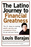 The Latino Journey to Financial Greatness: The 10 Steps to Creating Wealth, Security, and a Prosperous Future for You and Your Family