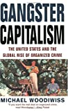 Gangster Capitalism: The United States and the Globalization of Organized Crime (0786716711) by Michael Woodiwiss
