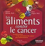 Les aliments contre le cancer: La prévention et le traitement du cancer par l'alimentation
