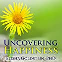 Uncovering Happiness: Overcoming Depression with Mindfulness and Self-compassion (       UNABRIDGED) by Elisha Goldstein, PhD Narrated by Eric Michael Summerer