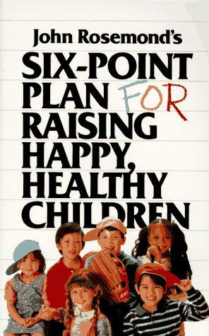 Six-Point Plan: for Raising Happy, Healthy Children