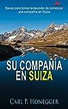 Su Compa��a en Suiza: Bases para tomar la decisi�n de comenzar una compa��a en Suiza