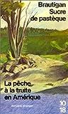 Brautigan Sucre de Pasteque: La peche a la truite en Amerique