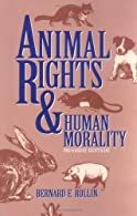 Animal Rights & Human Morality by Rollin