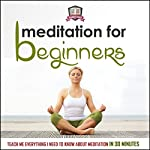 Meditation for Beginners: Teach Me Everything I Need to Know About Meditation in 30 Minutes |  30 Minute Reads