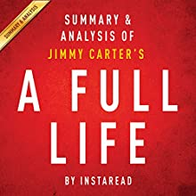 A Full Life: Reflections at Ninety by Jimmy Carter: Summary & Analysis (       UNABRIDGED) by Instaread Narrated by Michael Gilboe