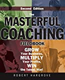 The Masterful Coaching Fieldbook: Grow Your Business, Multiply Your Profits, Win the Talent War!