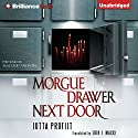 Morgue Drawer Next Door: Morgue Drawer, Book 2 (       UNABRIDGED) by Jutta Profijt Narrated by MacLeod Andrews