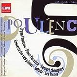Poulenc : Concerto pour orgue - Concerto pour piano - Concert champêtre - Concerto pour deux pianos - Aubades - Les Biches - Litanies à la Vierge noire