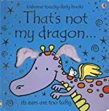 That's Not My Dragon... (Usborne Touchy-Feely Books) Fiona Watt