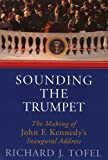Sounding the Trumpet: The Making of John F. Kennedy's Inaugural Address