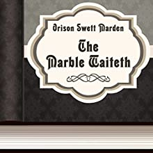 Orison Swett Marden: The Marble Waiteth (Annotated) (       UNABRIDGED) by Orison Swett Marden Narrated by Anastasia Bartolo