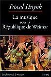 echange, troc Huynh Ppascal - La musique sous la republique de weimar