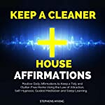 Keep a Cleaner House Affirmations: Positive Daily Affirmations to Keep a Tidy and Clatter-Free Home Using the Law of Attraction, Self-Hypnosis, Guided Meditation and Sleep Learning | Stephens Hyang