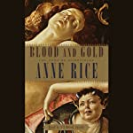 Blood and Gold (       UNABRIDGED) by Anne Rice Narrated by Roger Rees