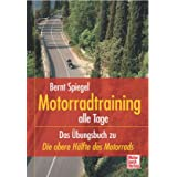Motorradtraining alle Tage: Das bungsbuch zu Die obere Hlfte des Motorradsvon &#34;Bernt Spiegel&#34;