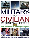 Military-to-Civilian Resumes and Letters: How to Best Communicate Your Strengths to Employers (Military Resumes and Cover Letters)