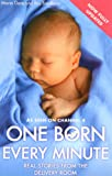 One Born Every Minute: Real Stories from the Delivery Room Maria Dore