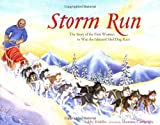 img - for By Libby Riddles Storm Run: The Story of the First Woman to Win the Iditarod Sled Dog Race (Revised) book / textbook / text book