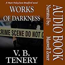 Works of Darkness: Matt Foley/Sara Bradford Series, Book 1 Audiobook by V. B. Tenery Narrated by Maxwell Zener