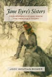 Jane Eyres Sisters: How Women Live and Write the Heroines Story